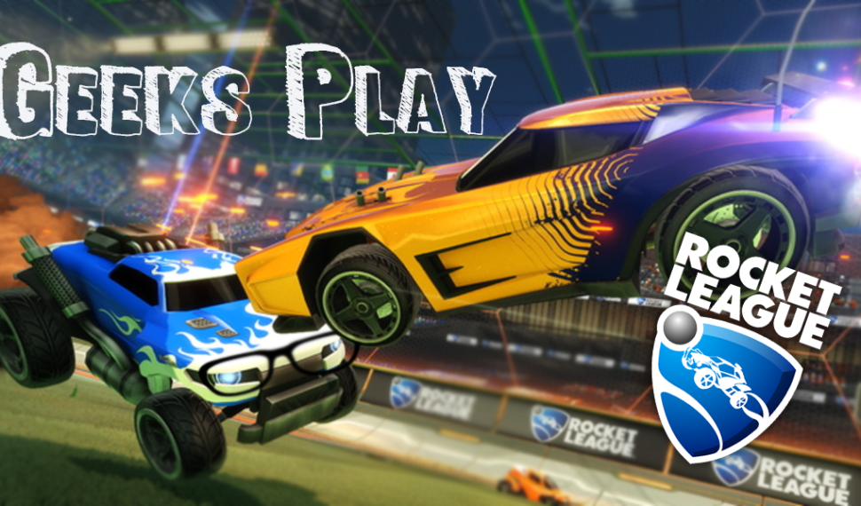 Geeks Play – Rocket League