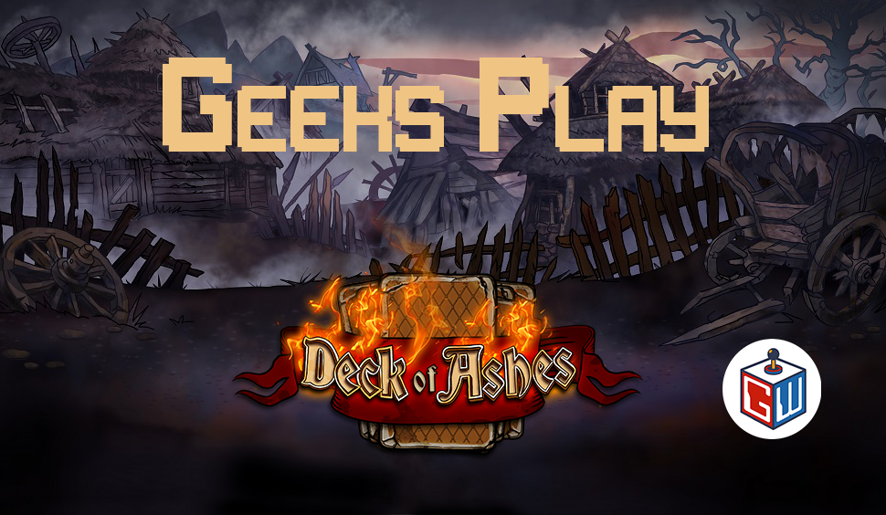 Geeks Play – Deck of Ashes