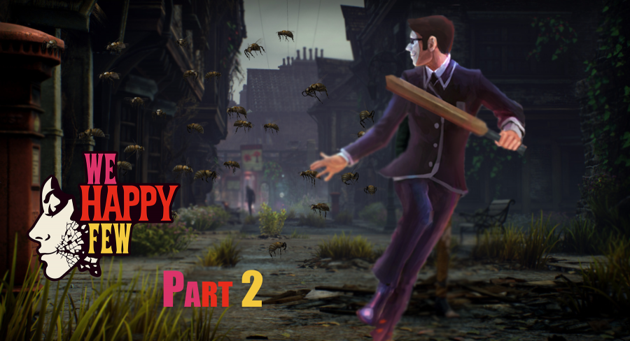 Fear the Bees - We Happy Few Part 2