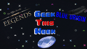 GtW - Elder Scrolls: Legends, Blue Origin, and Hydrogel