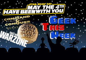 GtW – C&C: Remastered, Star Wars Day, MST3K Riff Along, And MORE!!!